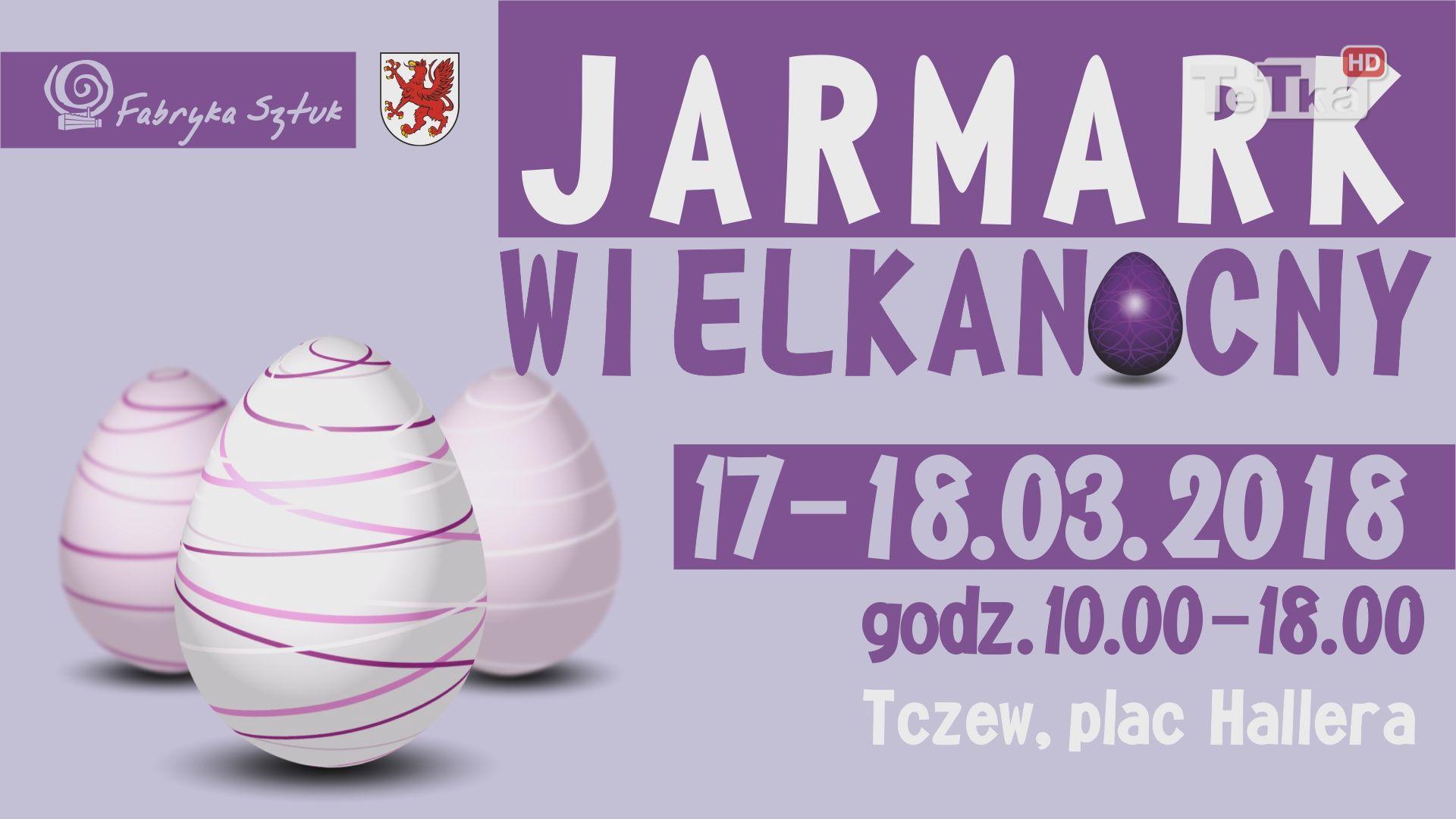 W weekend 17 i 18 marca odbędzie się w Tczewie Jarmark Wielkanocny